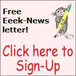 Sign Up for our FREE Eeek-News Letter